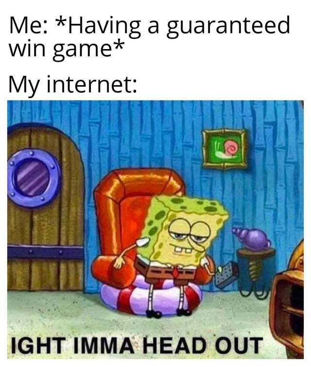 My internet connection is great - meme