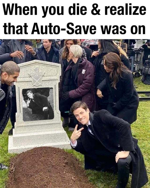 When you die and realize that auto-save was on - meme