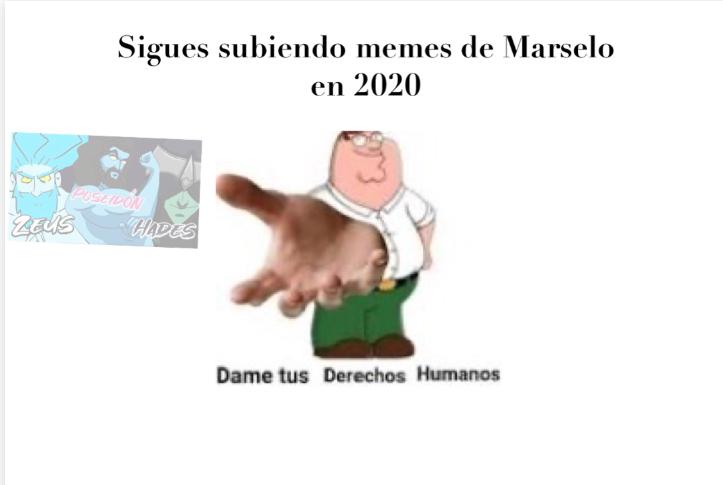 Dame tus derechos humanos marselo - meme