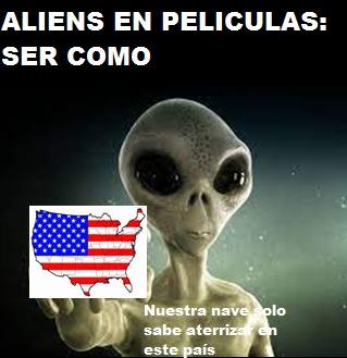Contexto : osea los aliens en la mayoria peliculas solo saben atacar USA y les chupa un huevo (si es que tienen) atacar otros paises - meme