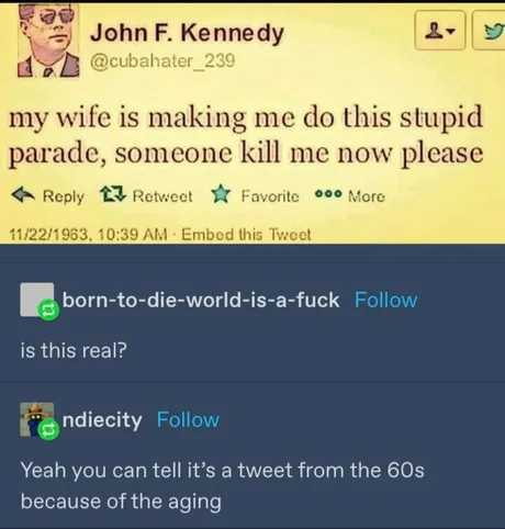 It's a common misconception to think that tweets change colors when they age, but they actually don't. This particular tweet is this color because JFK was in Mexico when he wrote it. Hope it helped! - meme