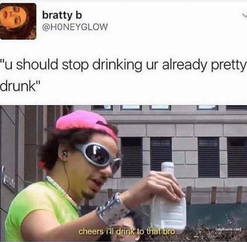 Bruh, stop drinking - meme
