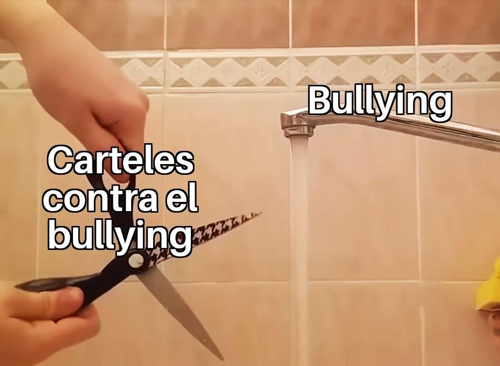 Basta de bullying no te quedes callado :,v - meme