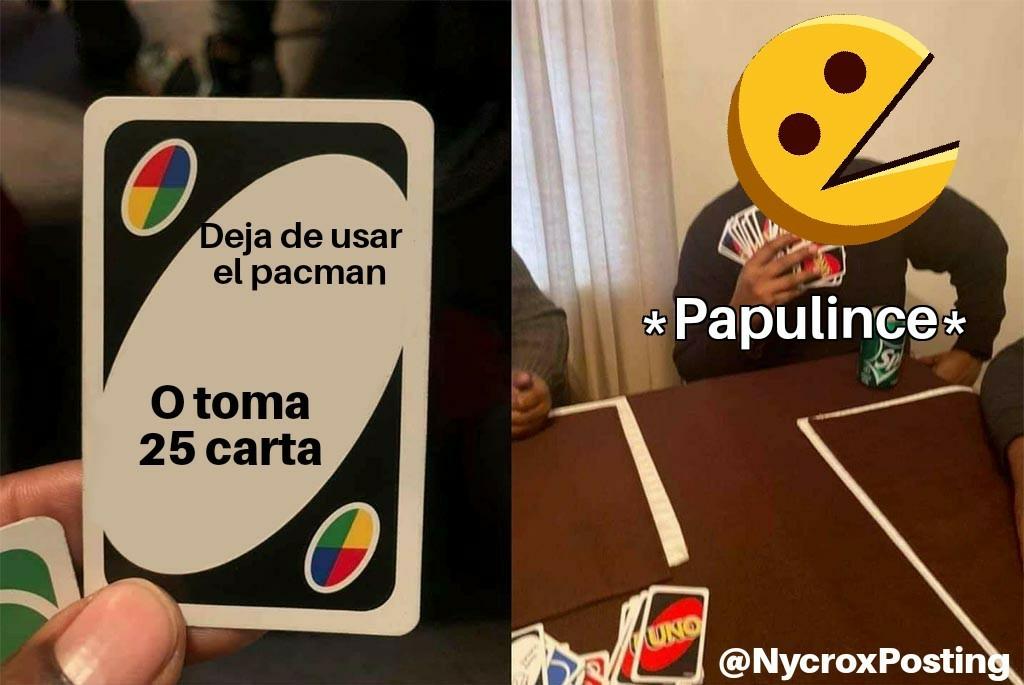Deja de usar el pacman o toma 25 cartas - meme
