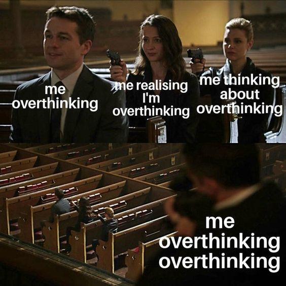 me overthinking overthinking overthinking - meme
