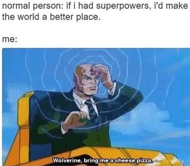 What would you do if you had superpowers? - meme