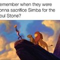 Remember when they were going to sacrifice Simba for the Soul Stone?