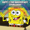 Today is Spongebobs 22nd Anniversary!