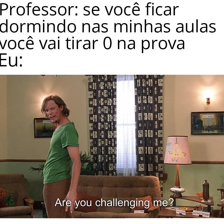 Você está me desafiando? - meme