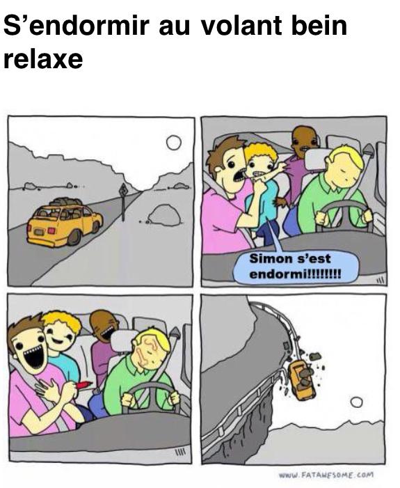 À comparer a la fatigue au volant, mon profil n'est pas dangereux :p - meme