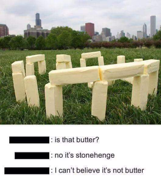 Trully not butter, Stonehenge! - meme