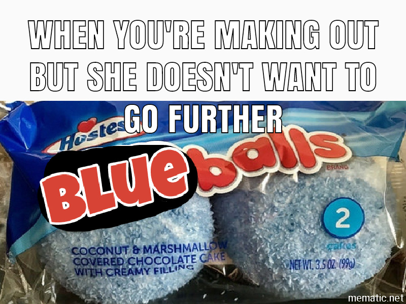 They're blue balls - meme