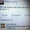 Google has all the answers. Jesus too.