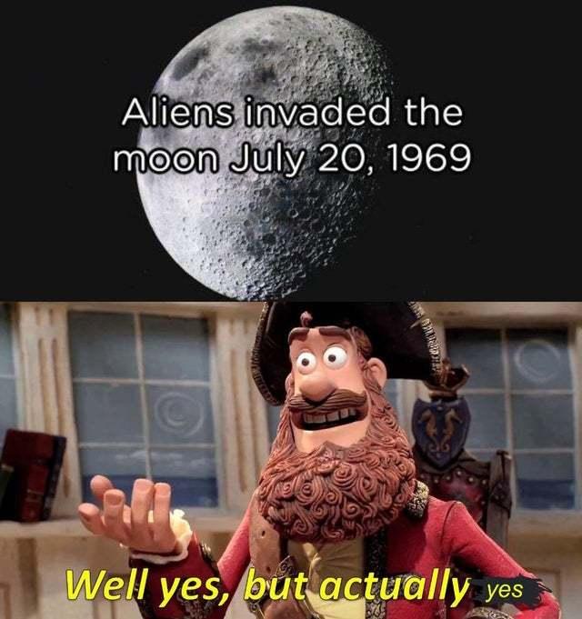 Aliens invaded the moon on July 20, 1969 - meme