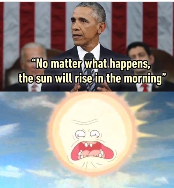 """""""não importa o que acontecer o sol nascerá de manhã"""" - meme"""
