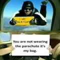 J'étais votre pilote et tu ne porte pas de parachute c'est mon sac