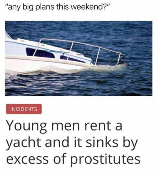 Young men rent a yatch and it sinks by excess of prostitutes - meme