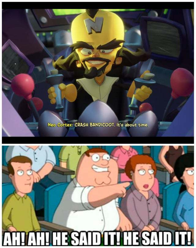 Hey Lois remember when I was in Crash 4? Hehehehe! - meme