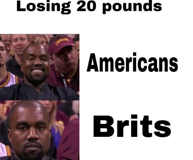 Losing 20 pounds: Americans vs Brits - meme