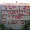 Choses que j'aime pas : 1. le vandalisme 2. l'ironie 3. les listes
