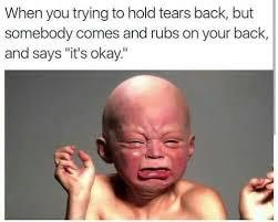 Ands thats why I don't cry infront of ppl, Lil tip! stuff it all into the back of your head and when you are alone Beat the shit out of a pillow. - meme