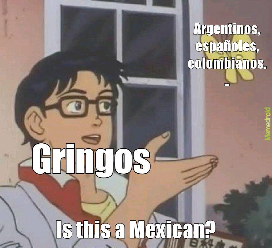 Gringos aprendan que no todos somos mexicanos - meme