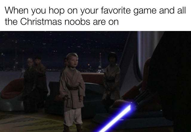 When you hop on your favorite game and all the Christmas noobs are on - meme
