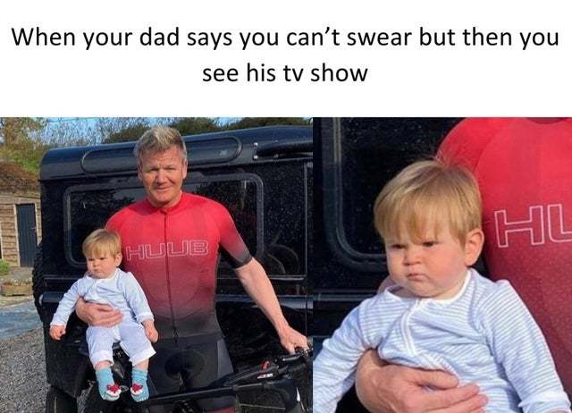 When your dad says you can't swear but then you see his TV Show - meme