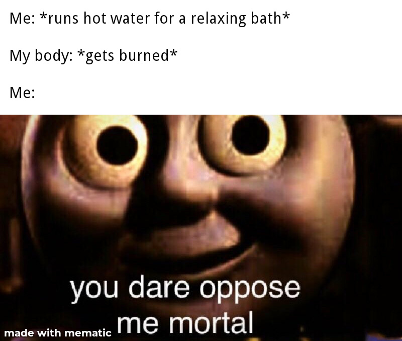 I made this waiting for my bath to cool down - meme