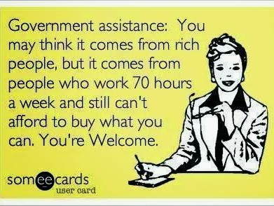 People who work don't qualify for welfare and it doesn't help that were white. - meme