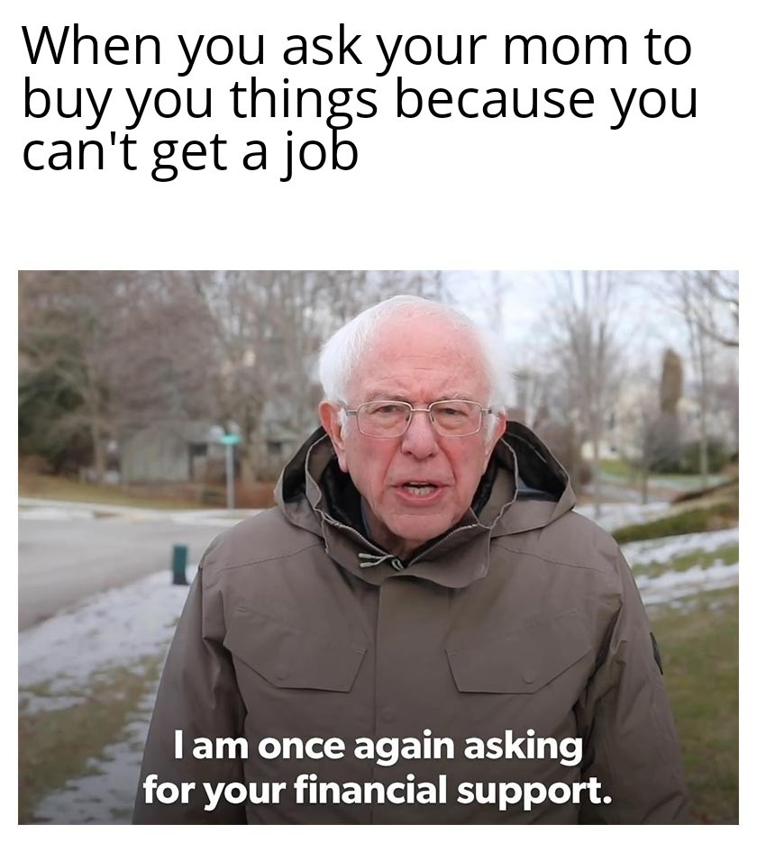 This doesn't apply to me (I just got hired!) but it does to a lot of teens and even adults - meme
