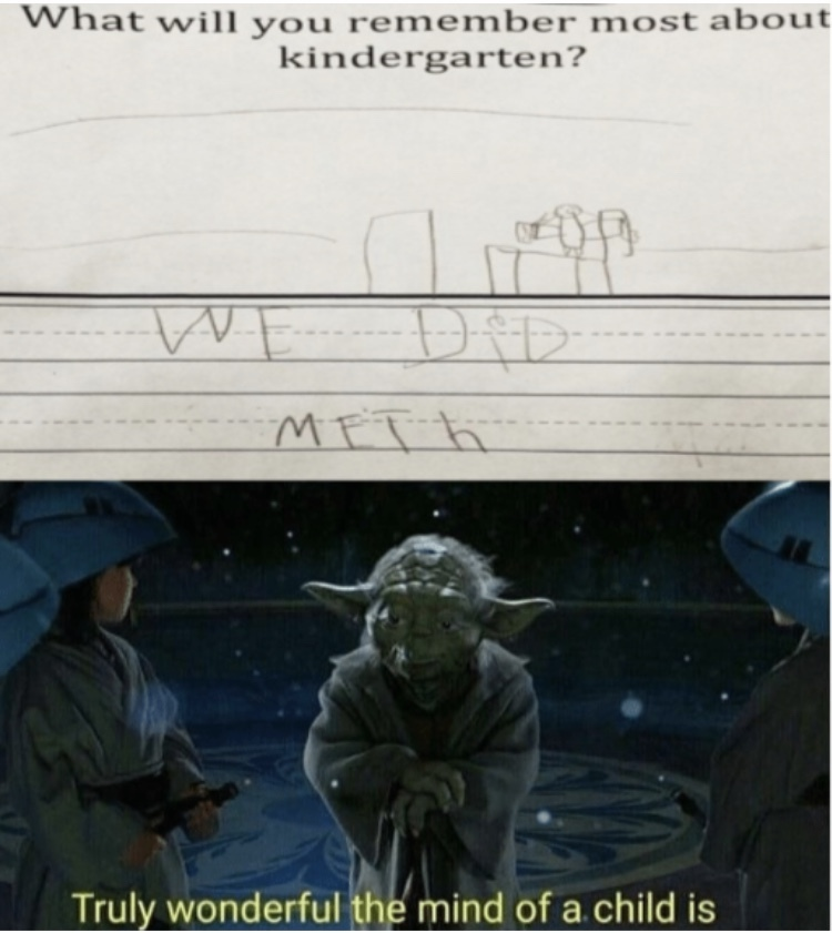 I wish I had meth in kindergarten - meme