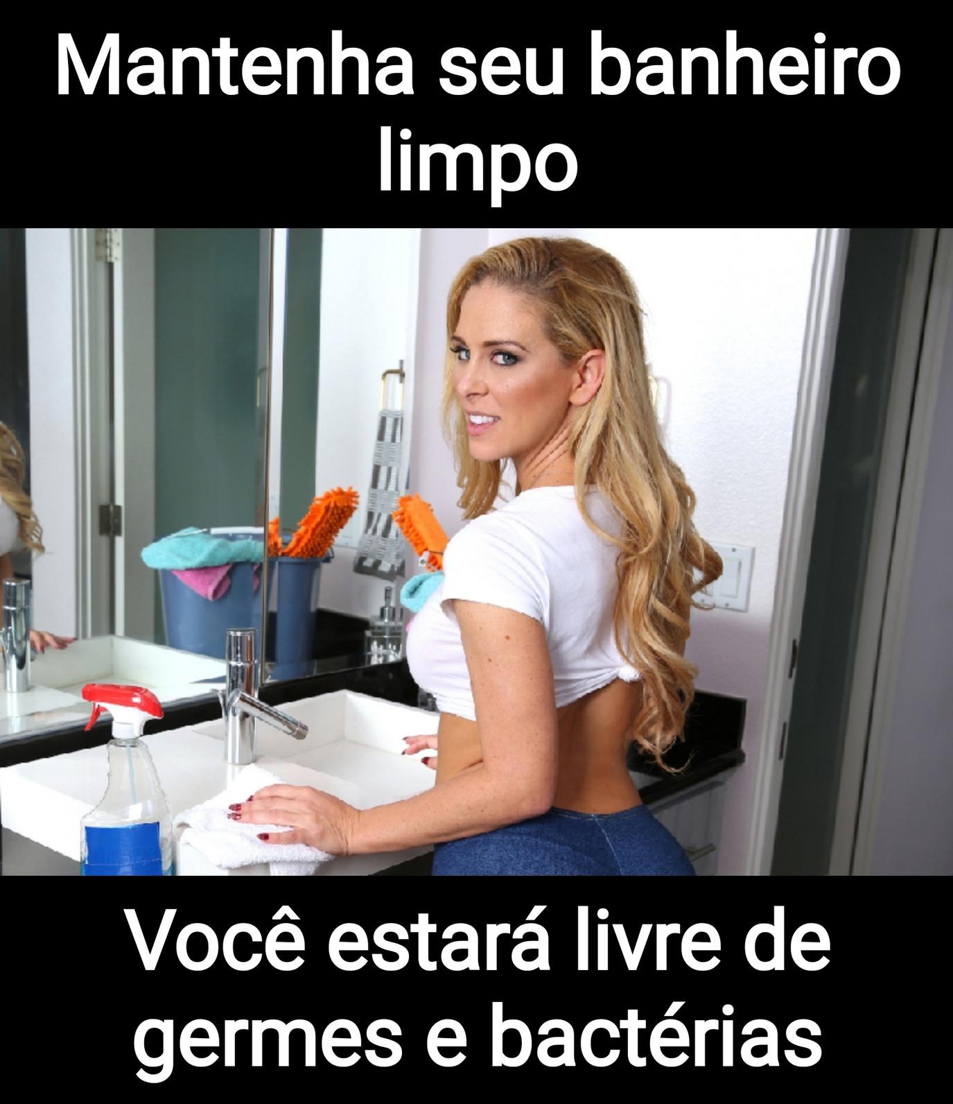Não esqueça de manter seu banheiro limpo, assim as bactérias não vai fuder com vc - meme