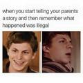 When you tell your parents an illegal history