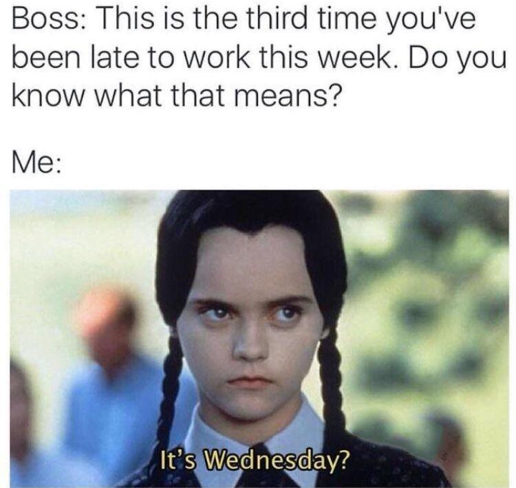 Wednesday already? - meme