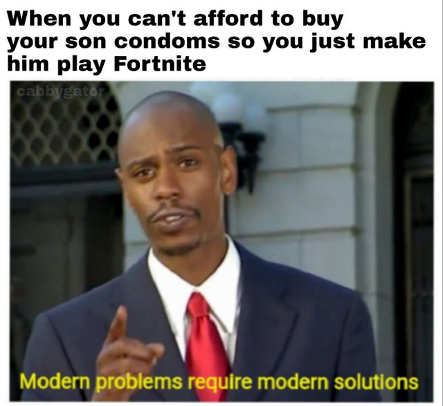 When you can't afford to buy your son condoms so you just make him play Fortnite - meme