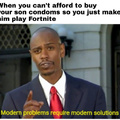 When you can't afford to buy your son condoms so you just make him play Fortnite