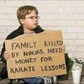 Famille tuée par des ninjas, besoin d'argent pour des leçons de karaté