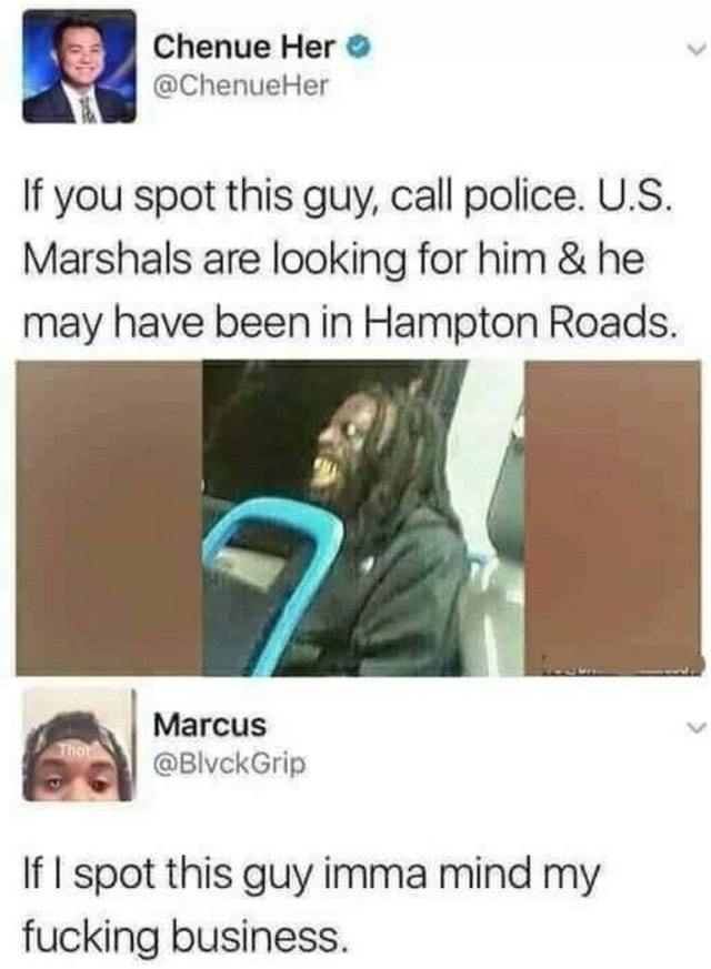 If you spot this guy, call the police. - meme