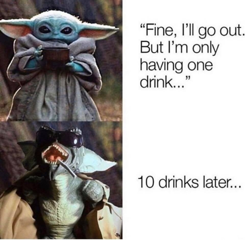 It's Never Just One Drink - meme