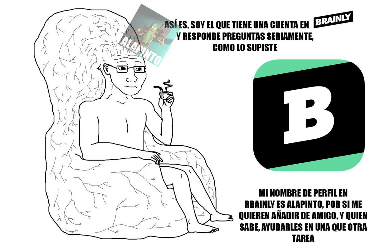 BRAINLY, POR SI ME QUIEREN AÑADIR DE AMIGO, TENGO BUENOS ANTECEDENTES - meme