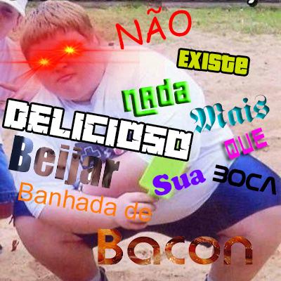 BACON NUNCA É DEMAIS - meme