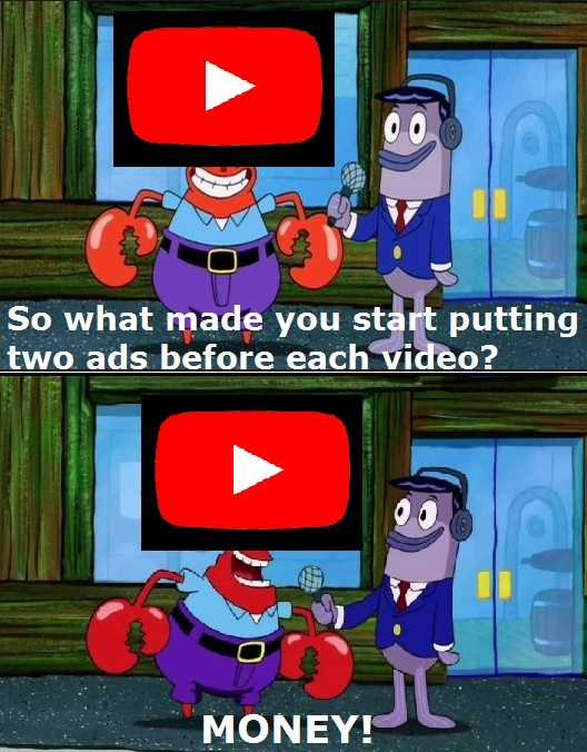 Now you get two ads before each video - meme