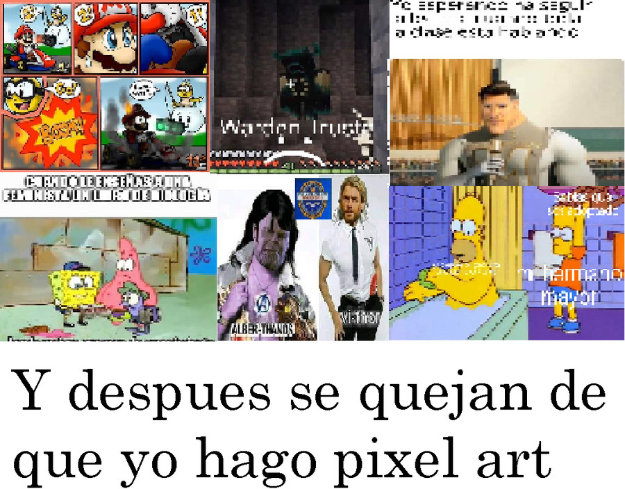 si aja, soy yo el que hace pixel art... - meme