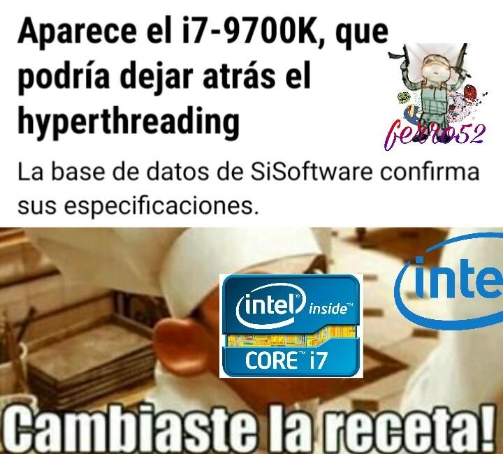 Los i7 siempre han sido 2c(en laptops)/4c/6c/8c con ht pero ahora serán 8c(al menos en desktop) sin ht - meme