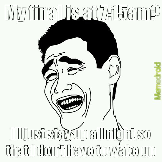 I had 4 finals in 2 days... I slept for 3 hours total - meme