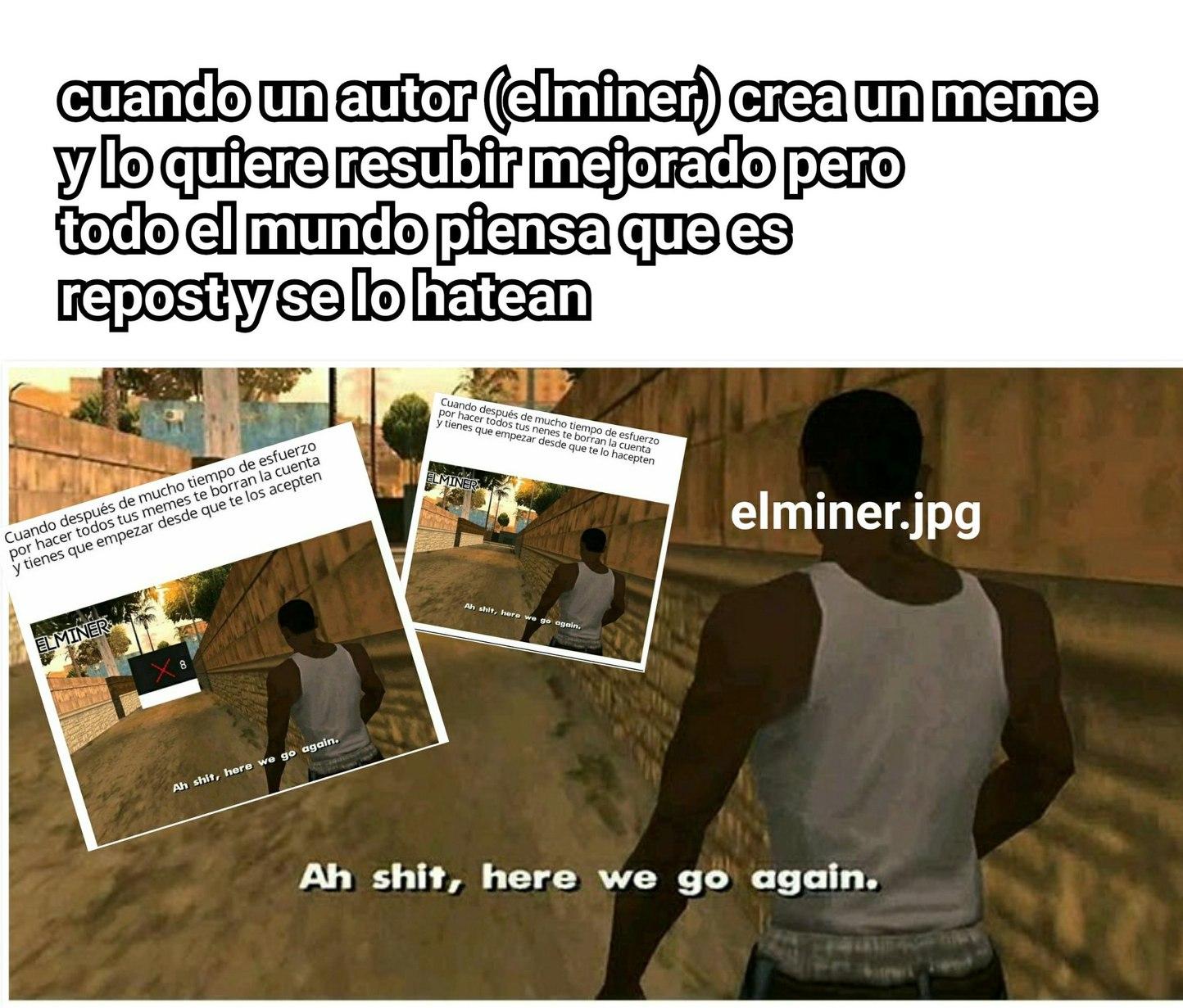 Elminer crack me hizo gracia tu/tus meme/memes