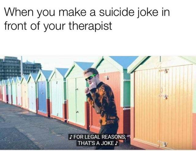 When you make a suicide joke in front of your therapist - meme