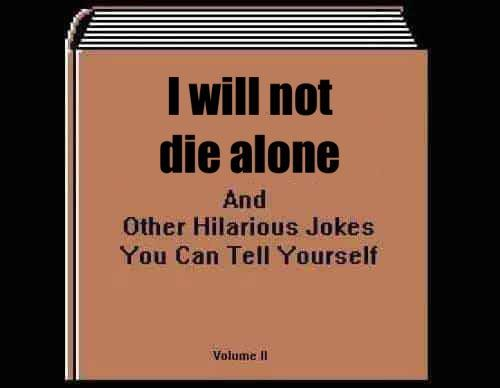 I will not die alone - meme