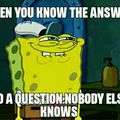 Who else just doesn't even tell anybody the know the answer